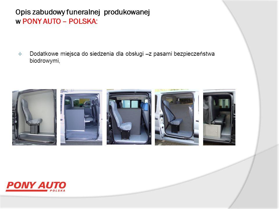 Opis zabudowy funeralnej produkowanej w PONY AUTO – POLSKA:  Zabudowa funeralna wyprodukowana jest zgodnie z wymaganiami aktualnie obowiązujących aktów prawnych, w systemie produkcyjnym spełniającym wymagania systemu zarządzania jakością ISO 9001:2008.