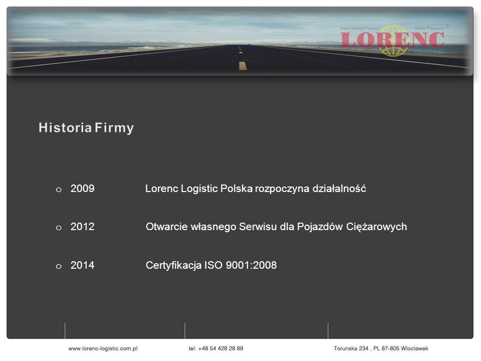 0 o 2009 Lorenc Logistic Polska rozpoczyna działalność o 2012 Otwarcie własnego Serwisu dla Pojazdów Ciężarowych o 2014 Certyfikacja ISO 9001:2008