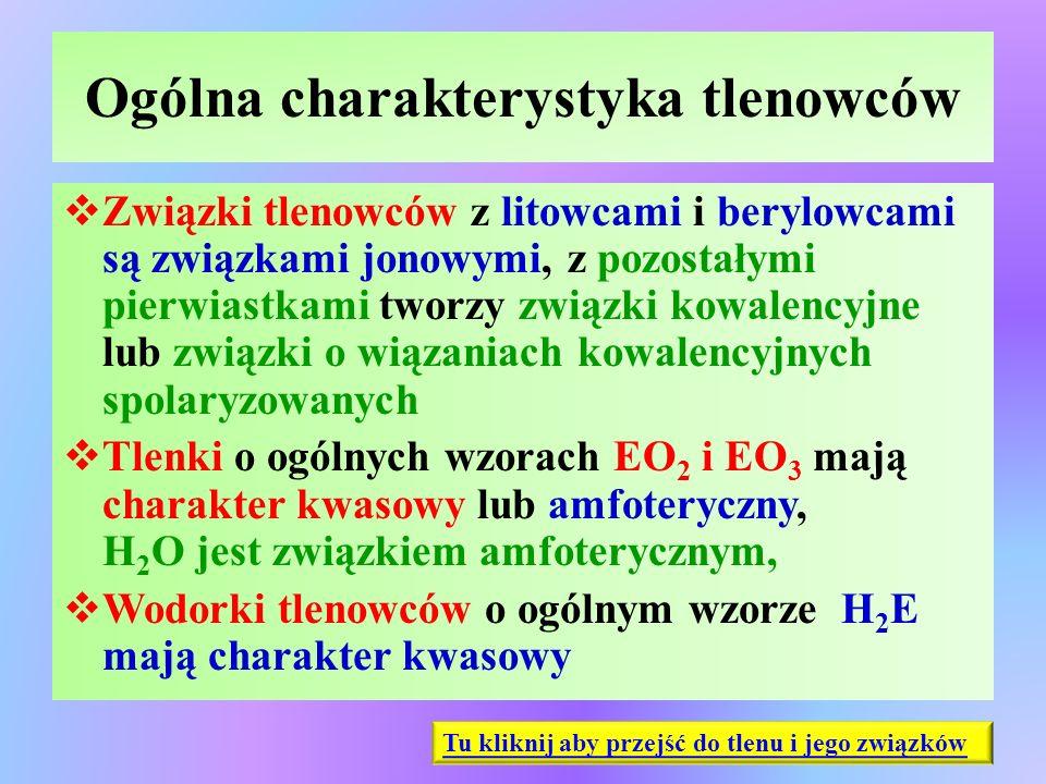 Ogólna charakterystyka tlenowców  Związki tlenowców z litowcami i berylowcami są związkami jonowymi, z pozostałymi pierwiastkami tworzy związki kowal