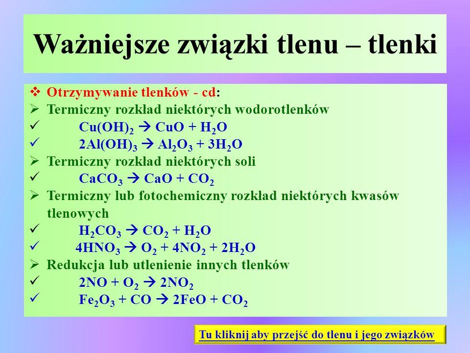 Ważniejsze związki tlenu – tlenki  Otrzymywanie tlenków - cd:  Termiczny rozkład niektórych wodorotlenków Cu(OH) 2  CuO + H 2 O 2Al(OH) 3  Al 2 O