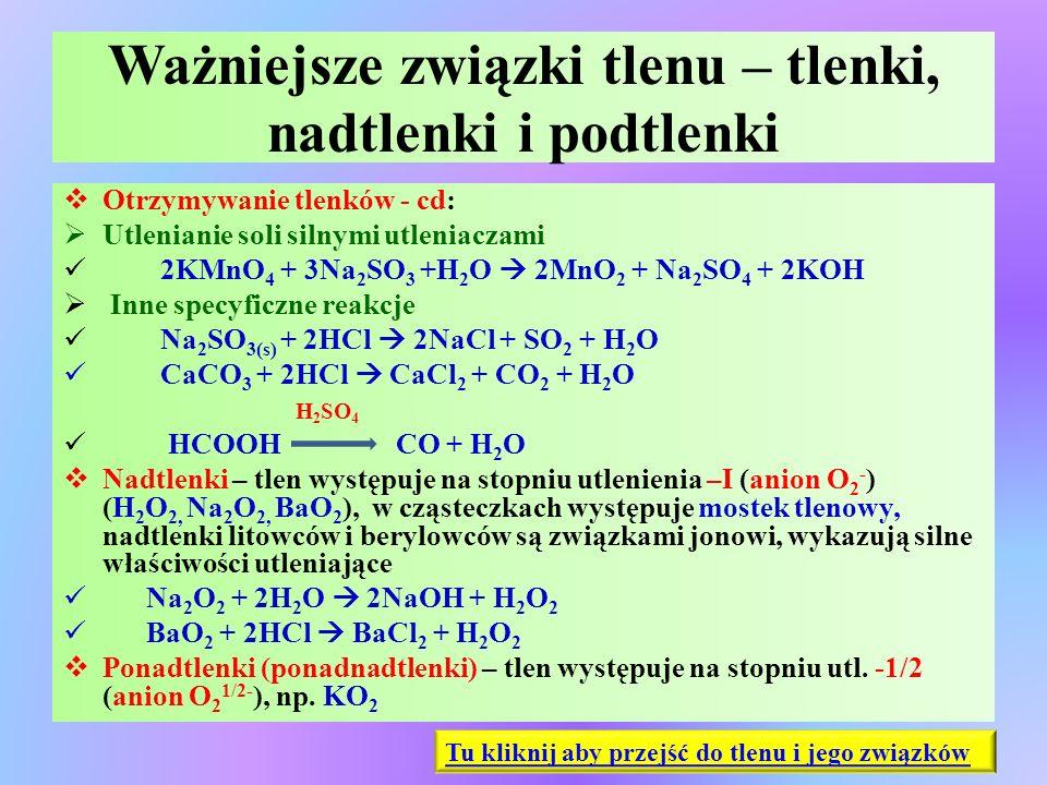 Ważniejsze związki tlenu – tlenki, nadtlenki i podtlenki  Otrzymywanie tlenków - cd:  Utlenianie soli silnymi utleniaczami 2KMnO 4 + 3Na 2 SO 3 +H 2