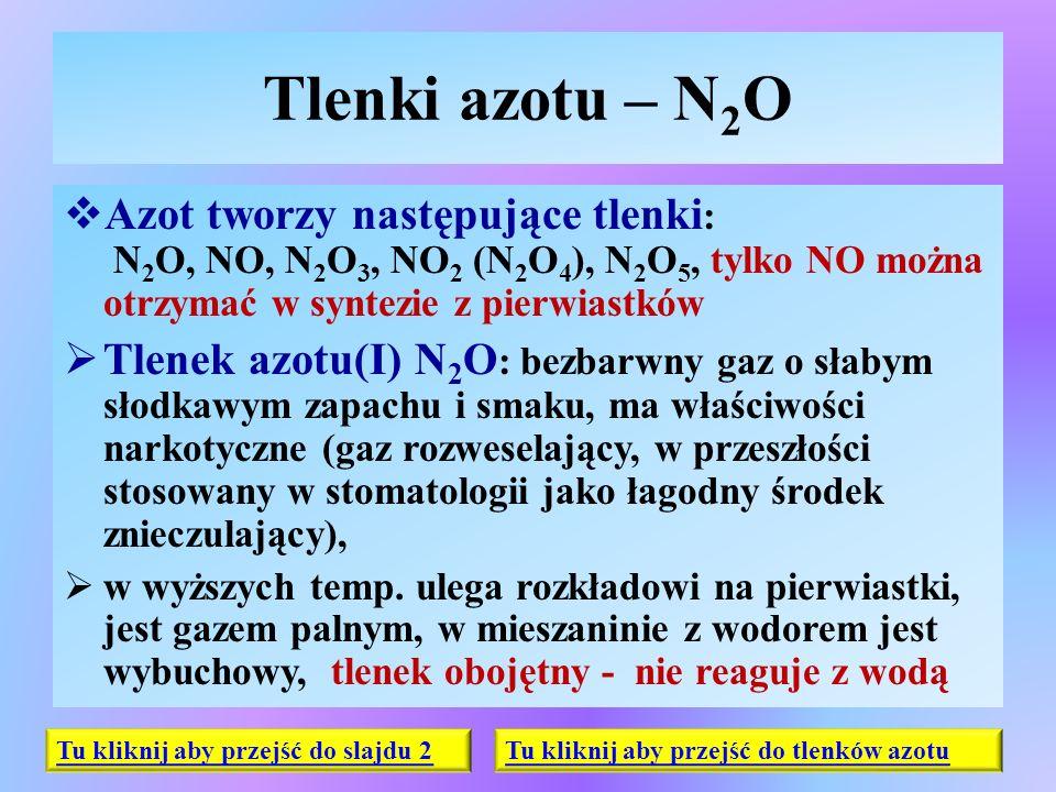 Tlenki azotu – N 2 O  Azot tworzy następujące tlenki : N 2 O, NO, N 2 O 3, NO 2 (N 2 O 4 ), N 2 O 5, tylko NO można otrzymać w syntezie z pierwiastkó