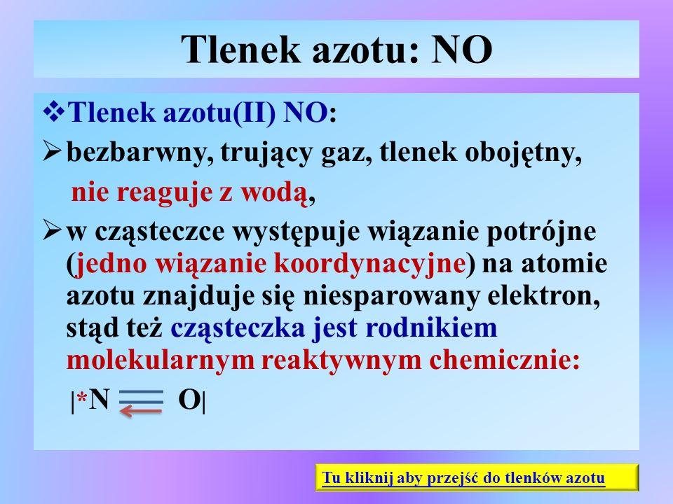 Tlenek azotu: NO  Tlenek azotu(II) NO:  bezbarwny, trujący gaz, tlenek obojętny, nie reaguje z wodą,  w cząsteczce występuje wiązanie potrójne (jed