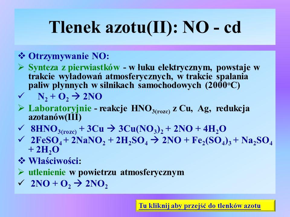 Tlenek azotu(II): NO - cd  Otrzymywanie NO :  Synteza z pierwiastków - w łuku elektrycznym, powstaje w trakcie wyładowań atmosferycznych, w trakcie