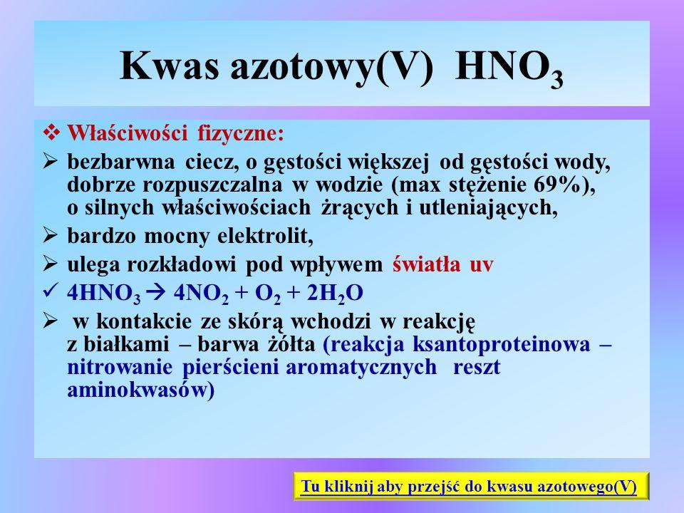 Kwas azotowy(V) HNO 3  Właściwości fizyczne:  bezbarwna ciecz, o gęstości większej od gęstości wody, dobrze rozpuszczalna w wodzie (max stężenie 69%