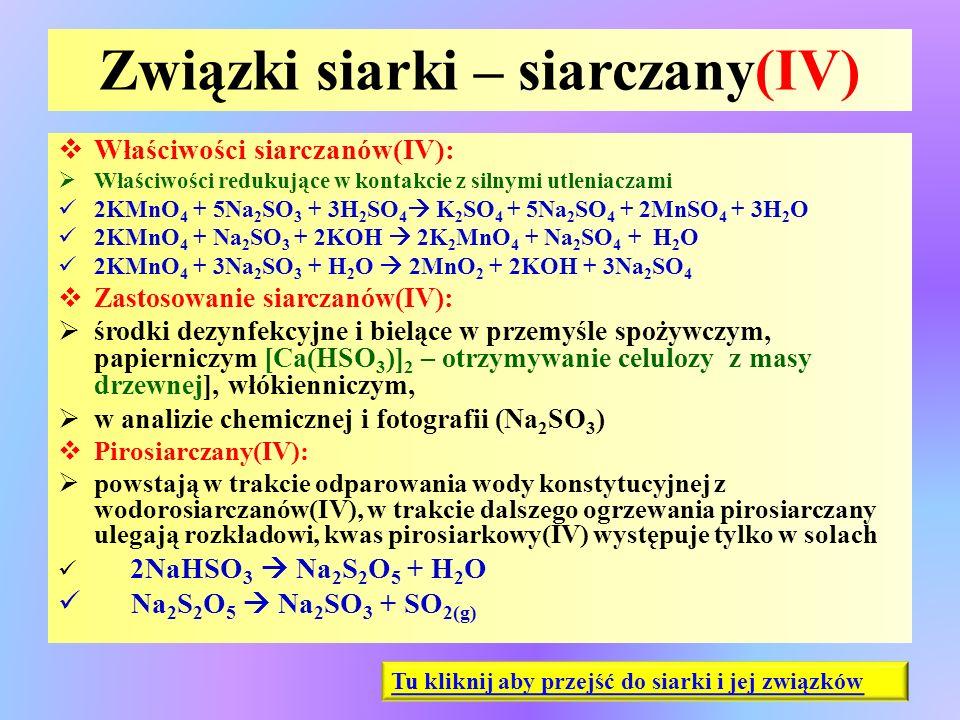 Związki siarki – siarczany(IV)  Właściwości siarczanów(IV):  Właściwości redukujące w kontakcie z silnymi utleniaczami 2KMnO 4 + 5Na 2 SO 3 + 3H 2 S