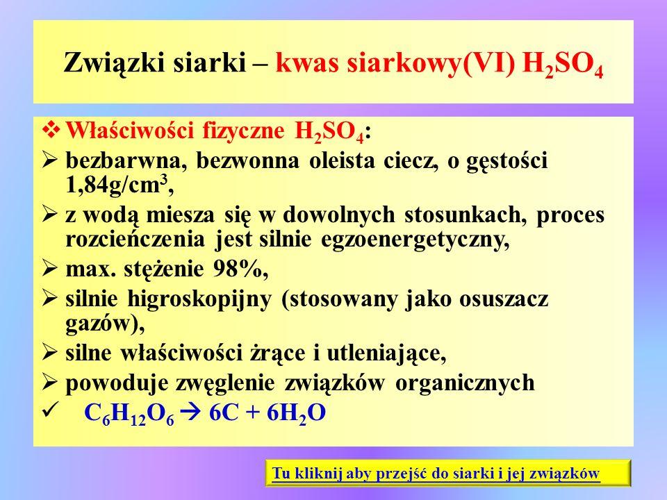 Związki siarki – kwas siarkowy(VI) H 2 SO 4  Właściwości fizyczne H 2 SO 4 :  bezbarwna, bezwonna oleista ciecz, o gęstości 1,84g/cm 3,  z wodą mie