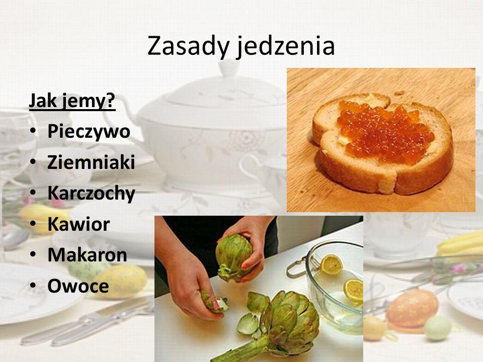 Zasady jedzenia Jak jemy? Pieczywo Ziemniaki Karczochy Kawior Makaron Owoce