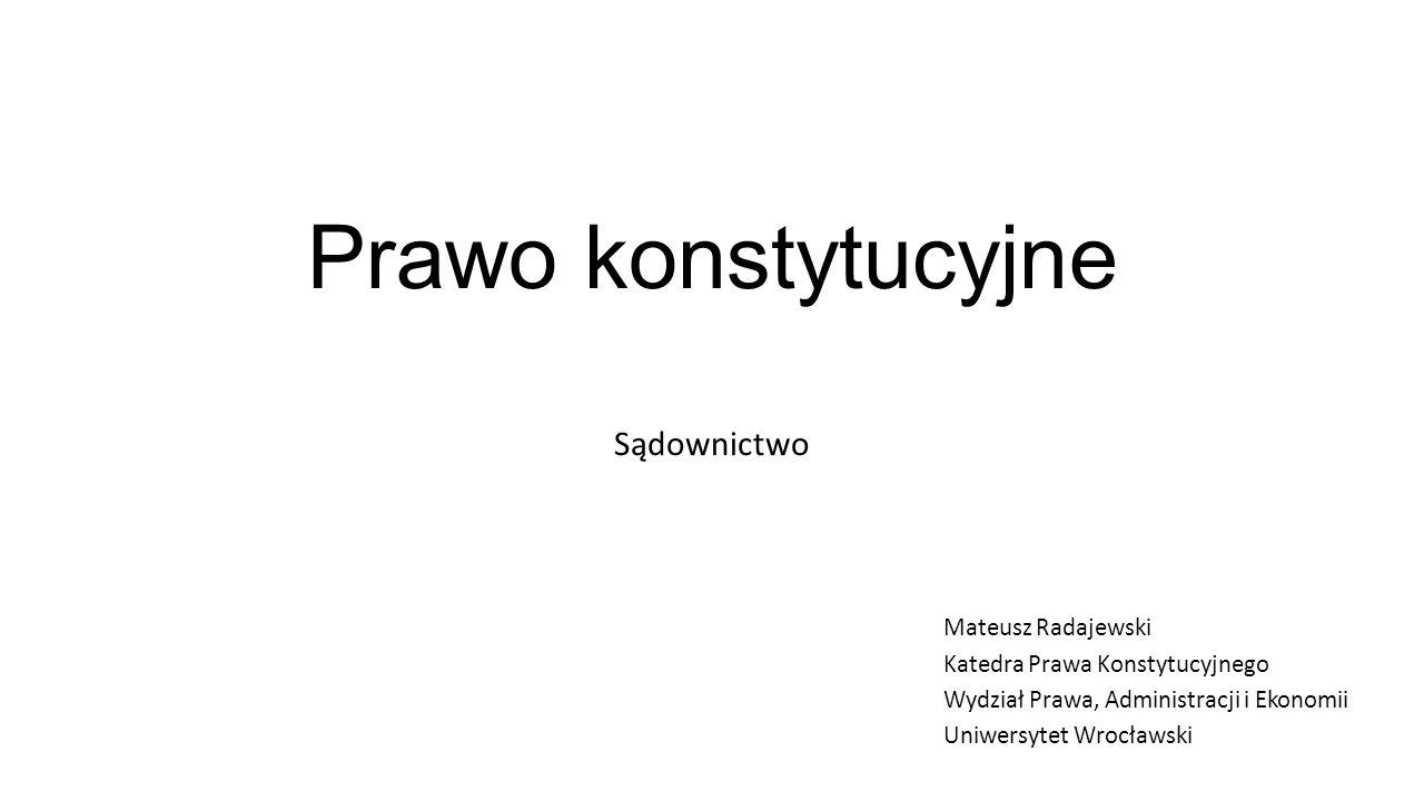 Prawo konstytucyjne Sądownictwo Mateusz Radajewski Katedra Prawa Konstytucyjnego Wydział Prawa, Administracji i Ekonomii Uniwersytet Wrocławski