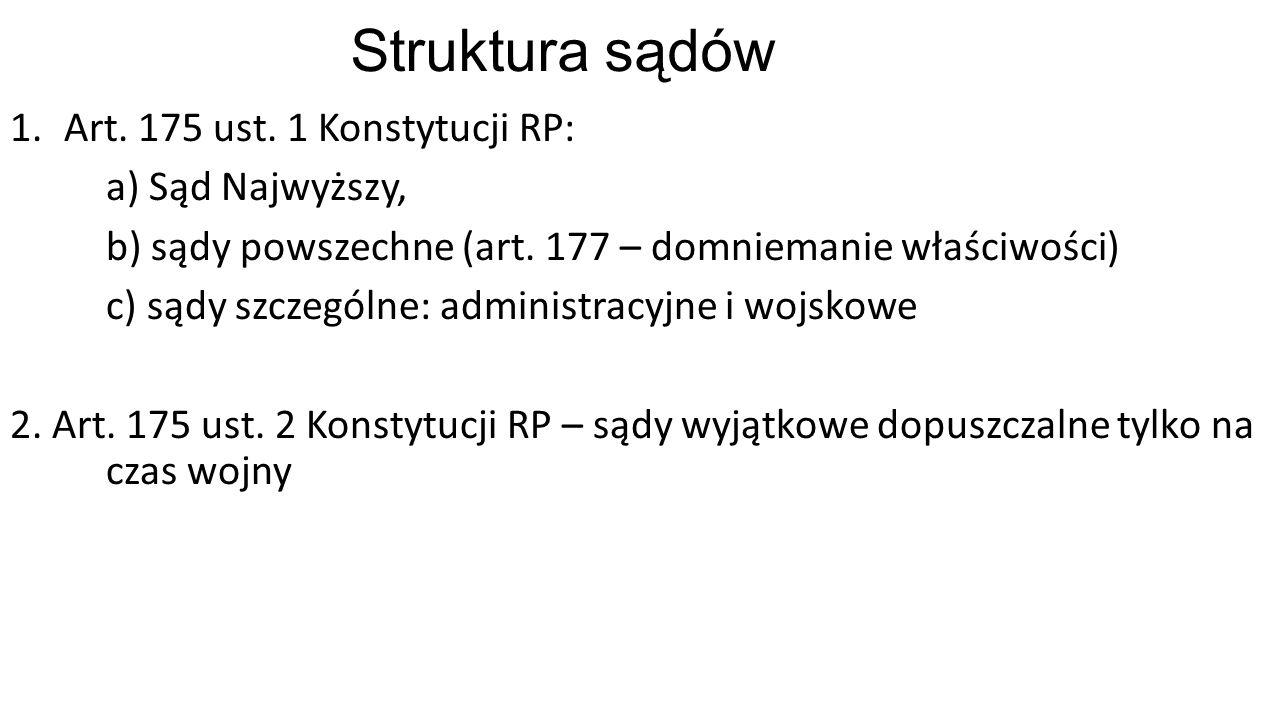 Struktura sądów 1.Art. 175 ust. 1 Konstytucji RP: a) Sąd Najwyższy, b) sądy powszechne (art.