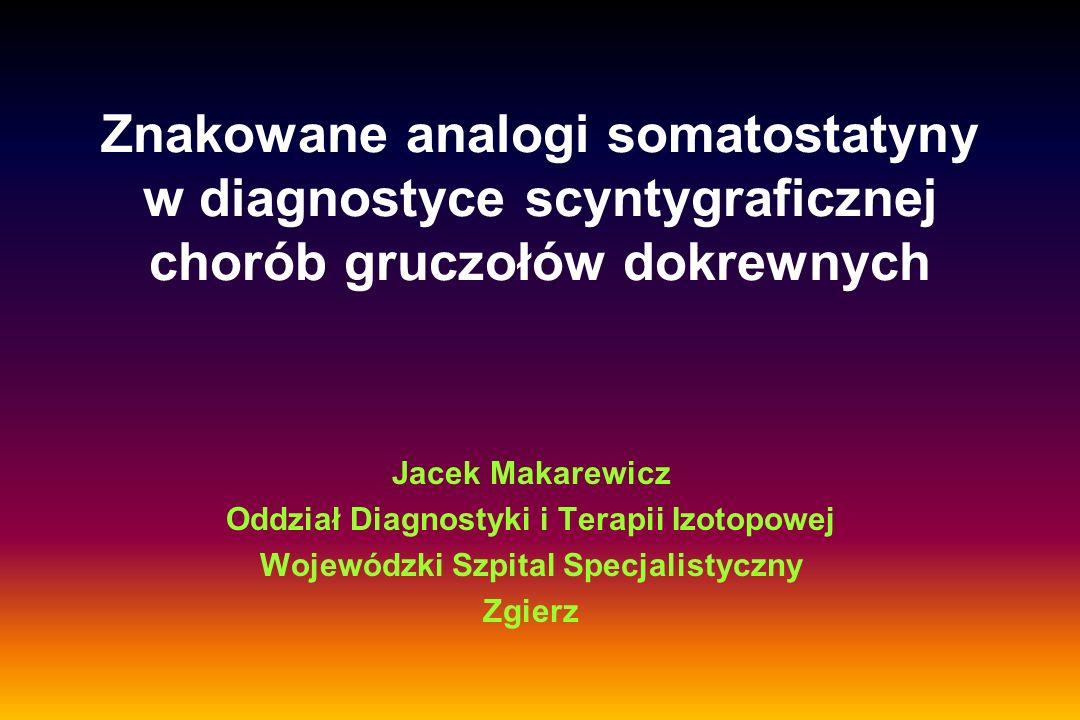 Perspektywy rozwoju znakowanych izotopami promieniotwórczymi pochodnych somatostatyny * analogi somatostatyny o nieco innych niżoktreotyd właściwościach receptorowych - -posiadające wyższe powinowactwo do SSR2 iSSR5 (np.