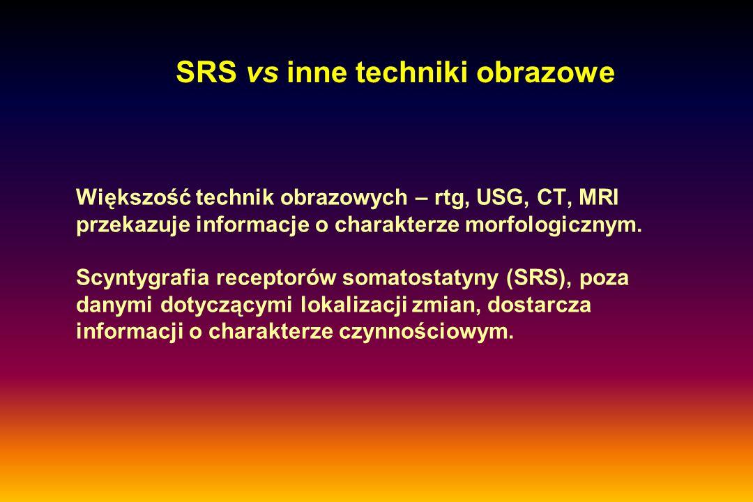 Większość technik obrazowych – rtg, USG, CT, MRI przekazuje informacje o charakterze morfologicznym. Scyntygrafia receptorów somatostatyny (SRS), poza