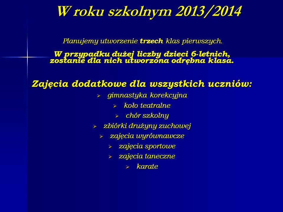W roku szkolnym 2013/2014 Planujemy utworzenie trzech klas pierwszych.