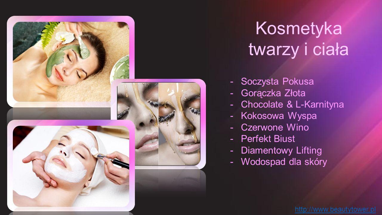 Kosmetyka twarzy i ciała -Soczysta Pokusa -Gorączka Złota -Chocolate & L-Karnityna -Kokosowa Wyspa -Czerwone Wino -Perfekt Biust -Diamentowy Lifting -Wodospad dla skóry http://www.beautytower.pl