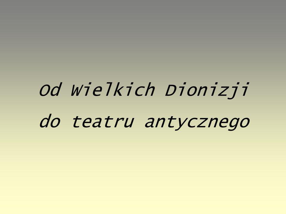 Od Wielkich Dionizji do teatru antycznego