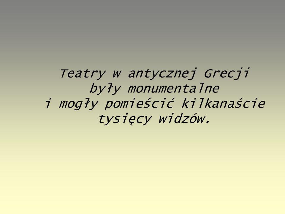 Teatry w antycznej Grecji były monumentalne i mogły pomieścić kilkanaście tysięcy widzów.