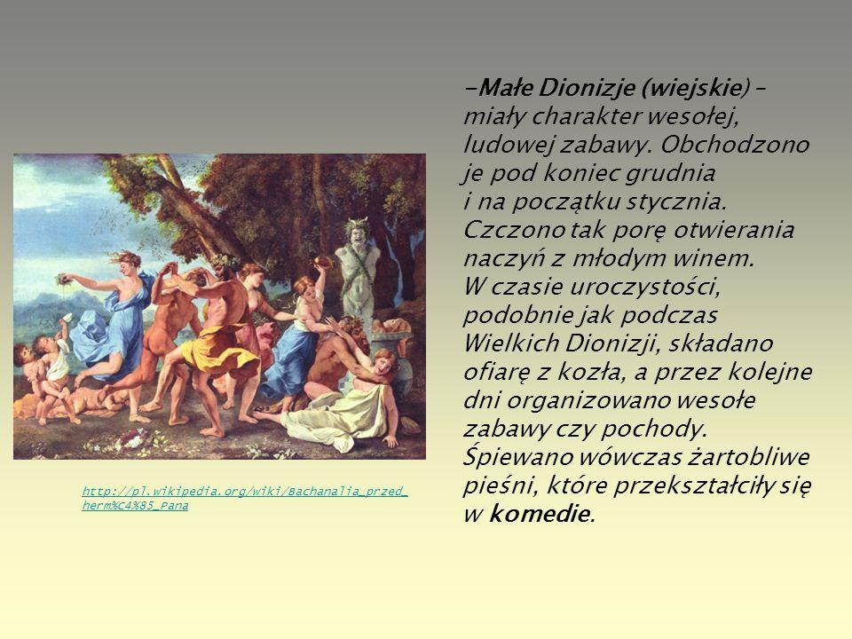 -Małe Dionizje (wiejskie) – miały charakter wesołej, ludowej zabawy. Obchodzono je pod koniec grudnia i na początku stycznia. Czczono tak porę otwiera