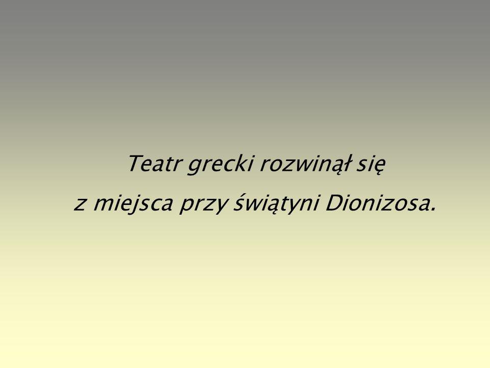 Teatr grecki rozwinął się z miejsca przy świątyni Dionizosa.