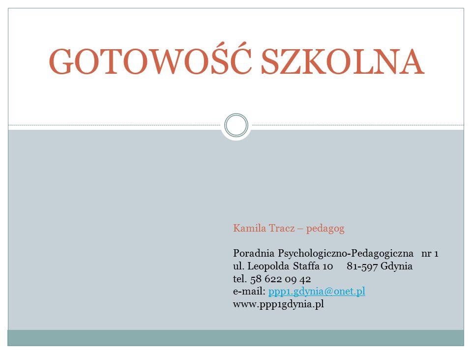 GOTOWOŚĆ SZKOLNA Kamila Tracz – pedagog Poradnia Psychologiczno-Pedagogiczna nr 1 ul. Leopolda Staffa 10 81-597 Gdynia tel. 58 622 09 42 e-mail: ppp1.