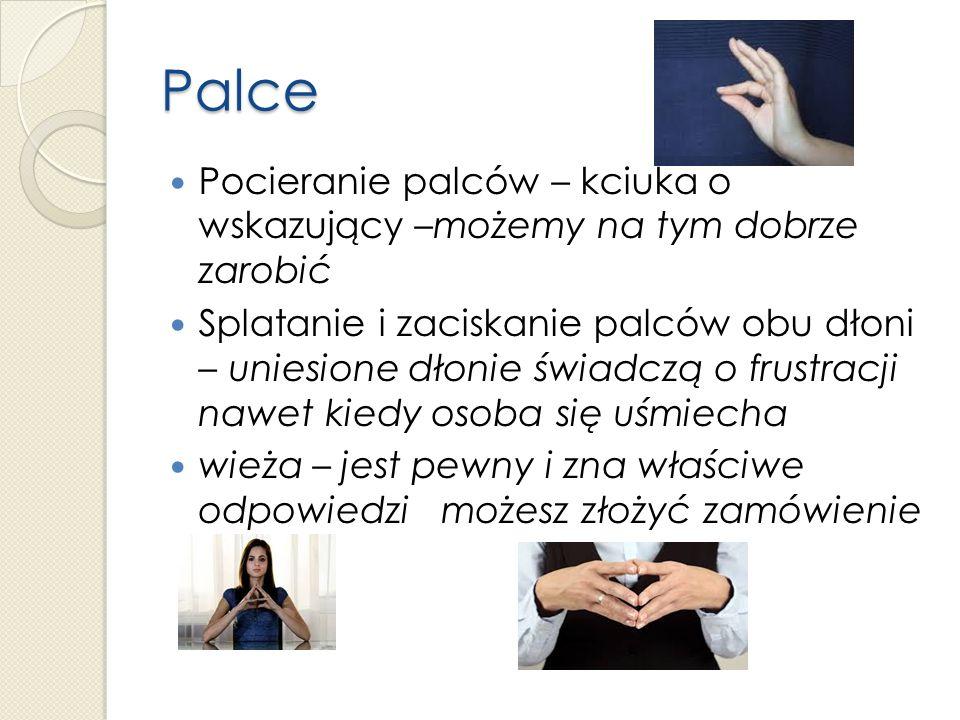 Palce Pocieranie palców – kciuka o wskazujący –możemy na tym dobrze zarobić Splatanie i zaciskanie palców obu dłoni – uniesione dłonie świadczą o frustracji nawet kiedy osoba się uśmiecha wieża – jest pewny i zna właściwe odpowiedzi możesz złożyć zamówienie