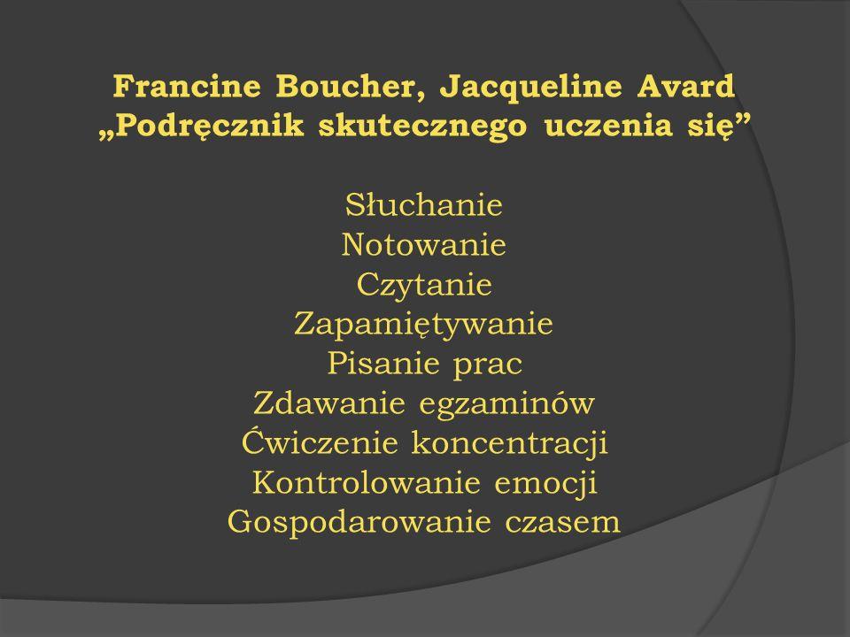 """Francine Boucher, Jacqueline Avard """"Podręcznik skutecznego uczenia się"""" Słuchanie Notowanie Czytanie Zapamiętywanie Pisanie prac Zdawanie egzaminów Ćw"""