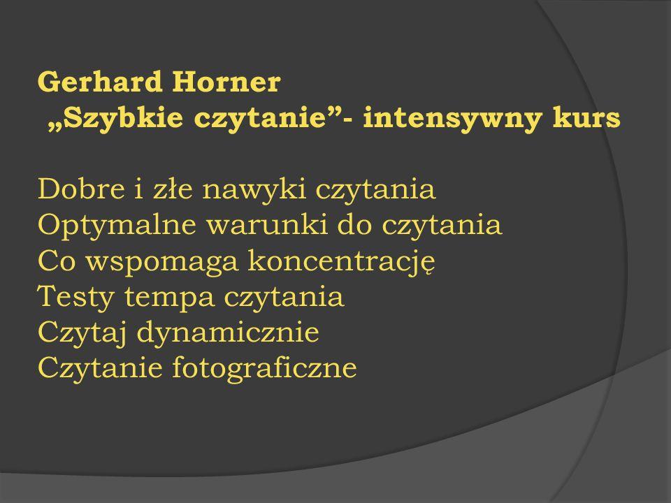 """Gerhard Horner """"Szybkie czytanie""""- intensywny kurs Dobre i złe nawyki czytania Optymalne warunki do czytania Co wspomaga koncentrację Testy tempa czyt"""
