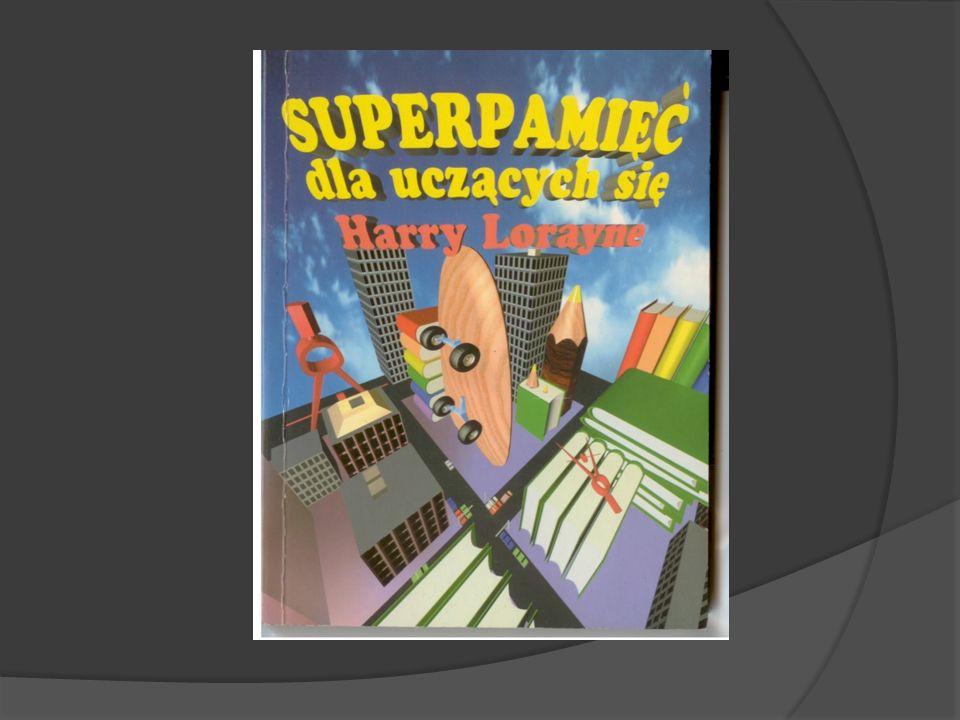 """Harry Lorayne """"Superpamięć dla uczących się Twoje oceny poprawią się już po trzydziestu dniach i to bez wkuwania po nocach."""