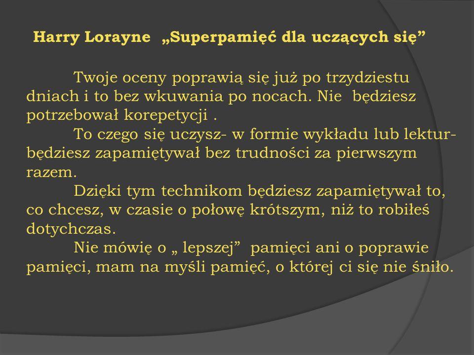 """Harry Lorayne """"Superpamięć dla uczących się"""" Twoje oceny poprawią się już po trzydziestu dniach i to bez wkuwania po nocach. Nie będziesz potrzebował"""
