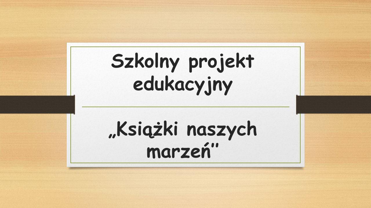 """Szkolny projekt edukacyjny """"Książki naszych marzeń''"""