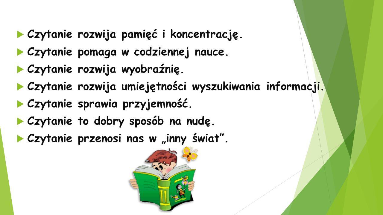  Czytanie rozwija pamięć i koncentrację. Czytanie pomaga w codziennej nauce.