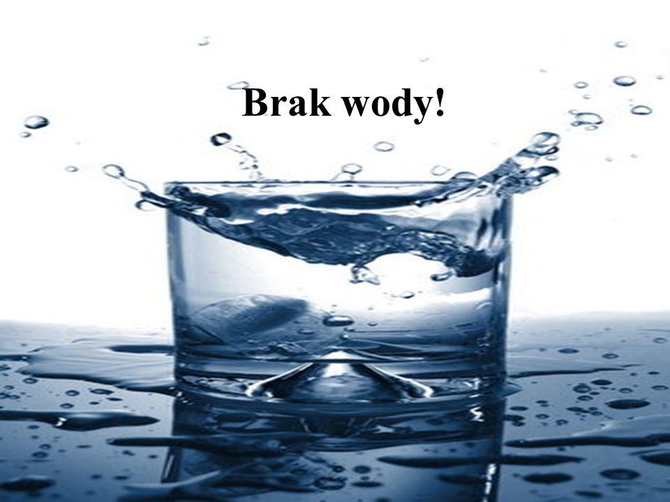 Jeśli na większość pytań odpowiedzieliście TAK Przyczyną takich zachowań organizmu może być....? Brak wody!