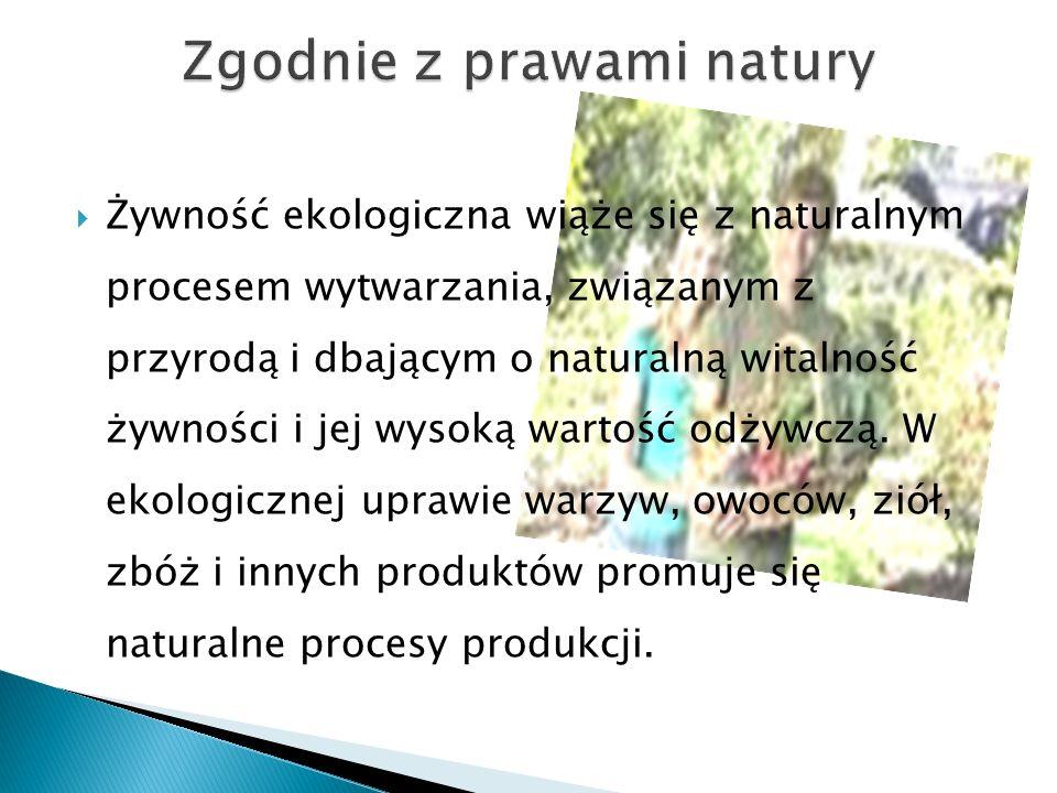  Żywność ekologiczna wiąże się z naturalnym procesem wytwarzania, związanym z przyrodą i dbającym o naturalną witalność żywności i jej wysoką wartość odżywczą.