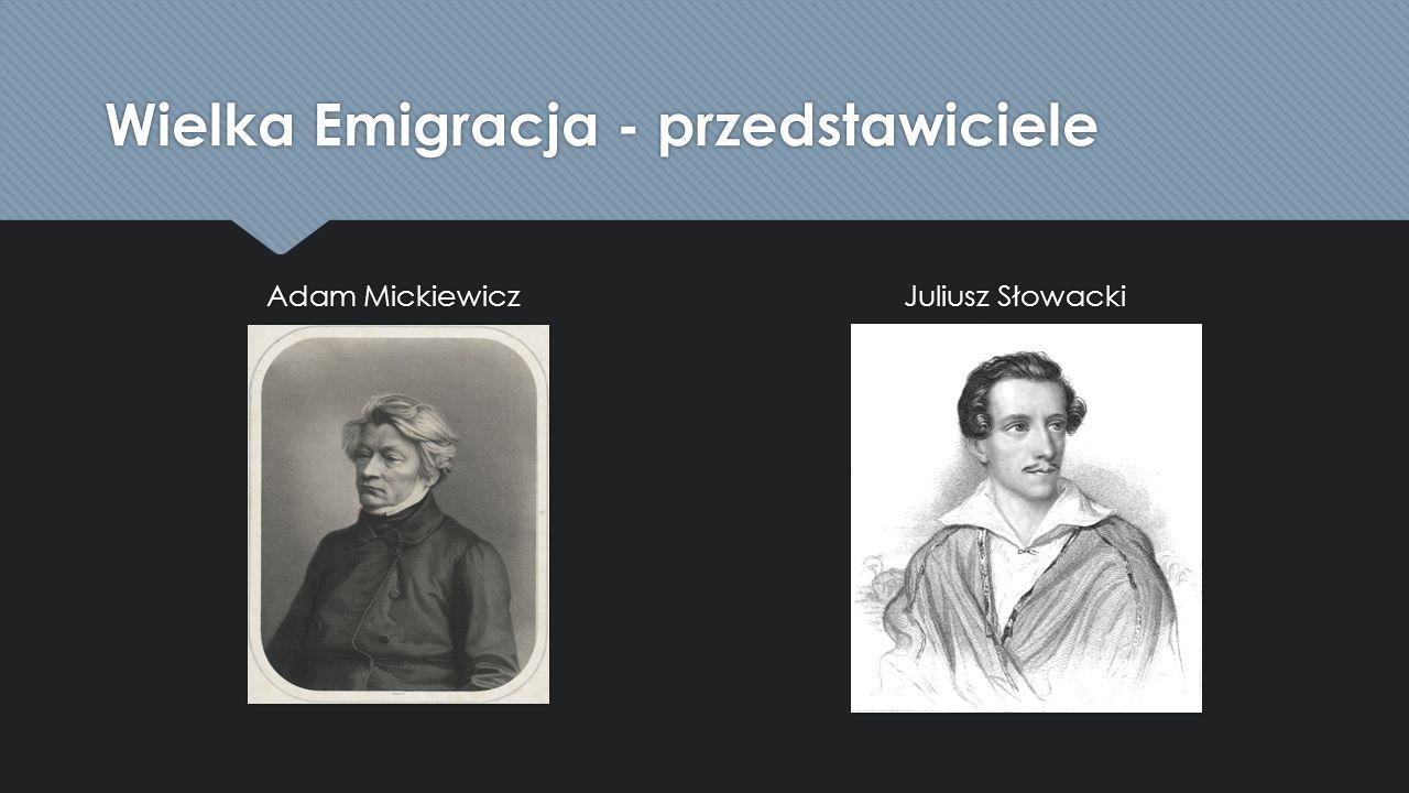 Wielka Emigracja - przedstawiciele Adam Mickiewicz Juliusz Słowacki