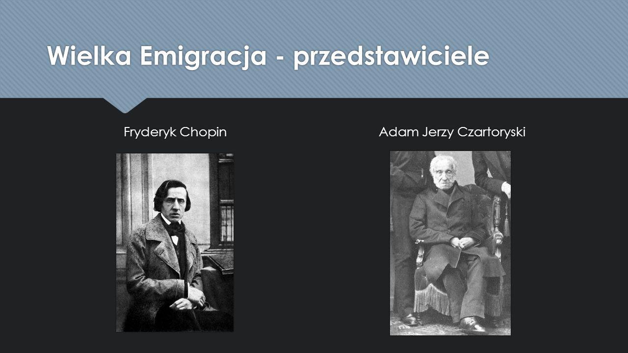 Wielka Emigracja - przedstawiciele Fryderyk Chopin Adam Jerzy Czartoryski