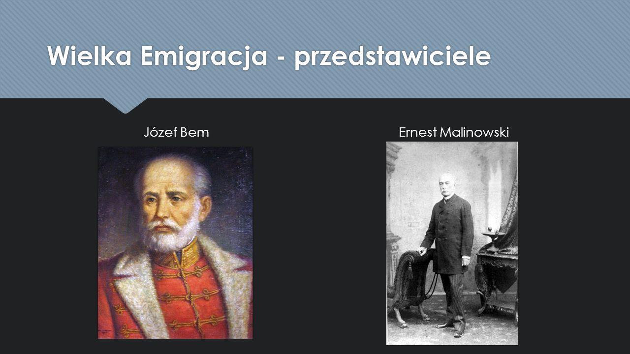 Wielka Emigracja - przedstawiciele Józef Bem Ernest Malinowski
