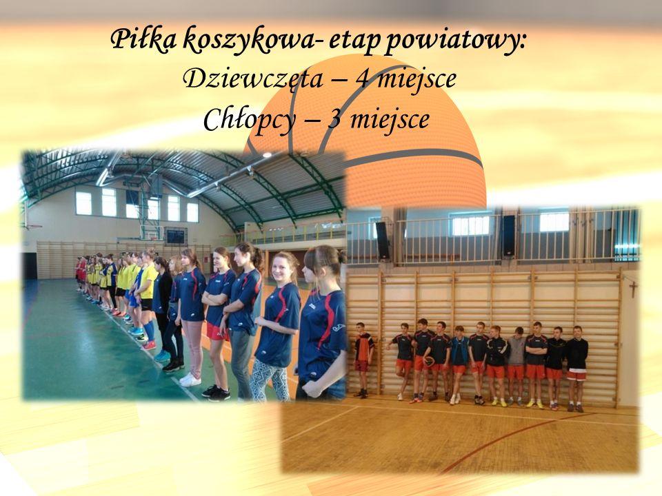 Piłka koszykowa- etap powiatowy: Dziewczęta – 4 miejsce Chłopcy – 3 miejsce
