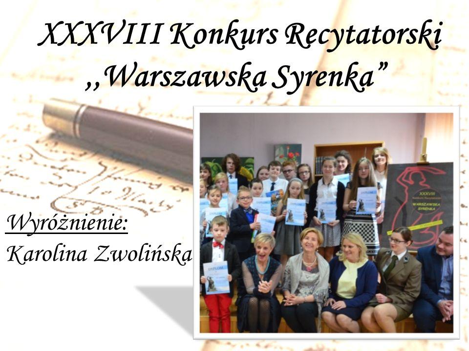XXXVIII Konkurs Recytatorski,,Warszawska Syrenka Wyróżnienie: Karolina Zwolińska