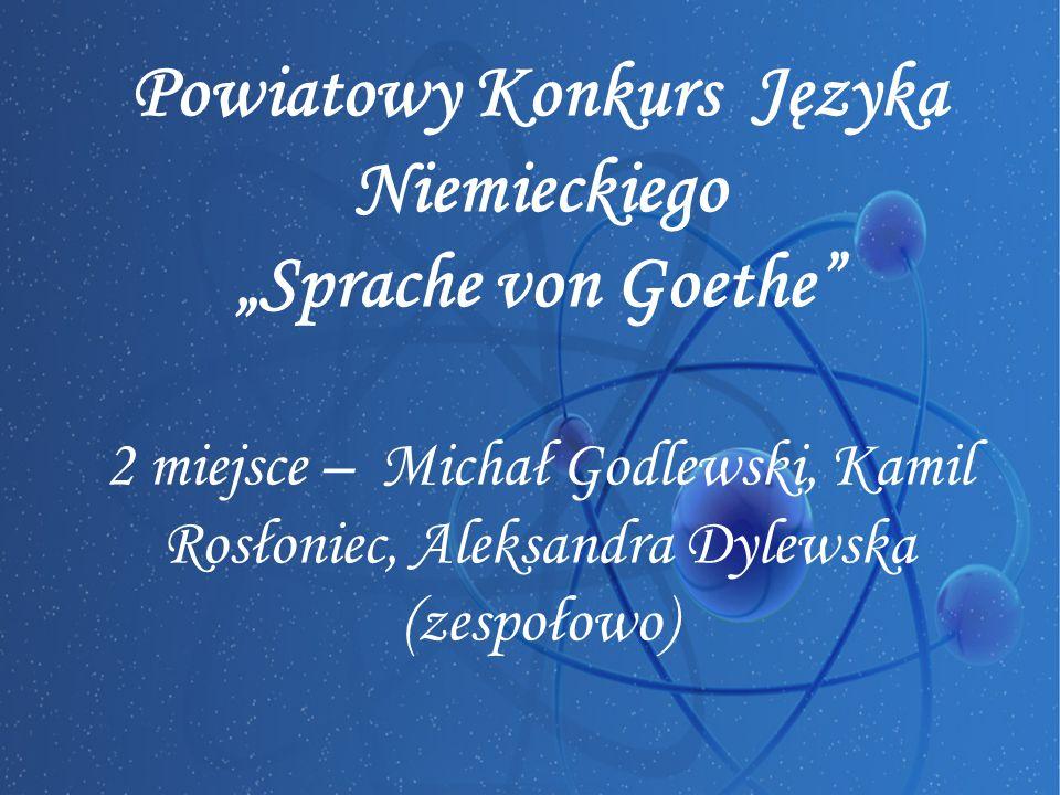 """Powiatowy Konkurs Języka Niemieckiego """"Sprache von Goethe 2 miejsce – Michał Godlewski, Kamil Rosłoniec, Aleksandra Dylewska (zespołowo)"""