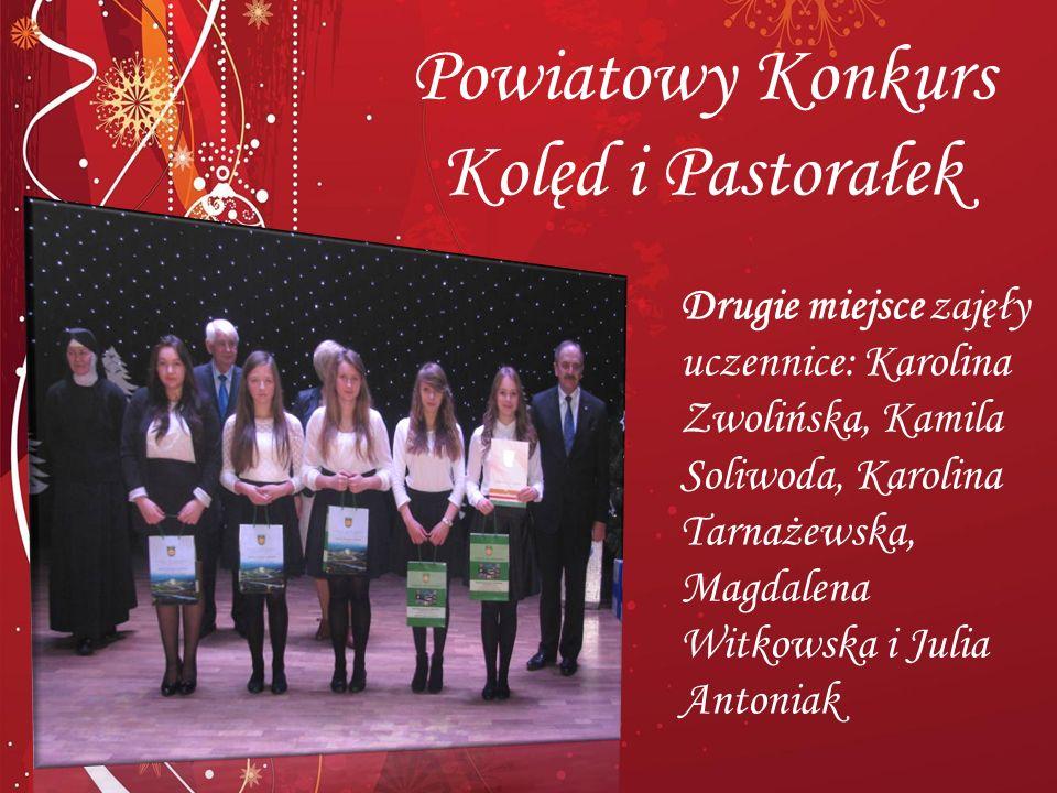 Powiatowy Konkurs Kolęd i Pastorałek Drugie miejsce zajęły uczennice: Karolina Zwolińska, Kamila Soliwoda, Karolina Tarnażewska, Magdalena Witkowska i Julia Antoniak