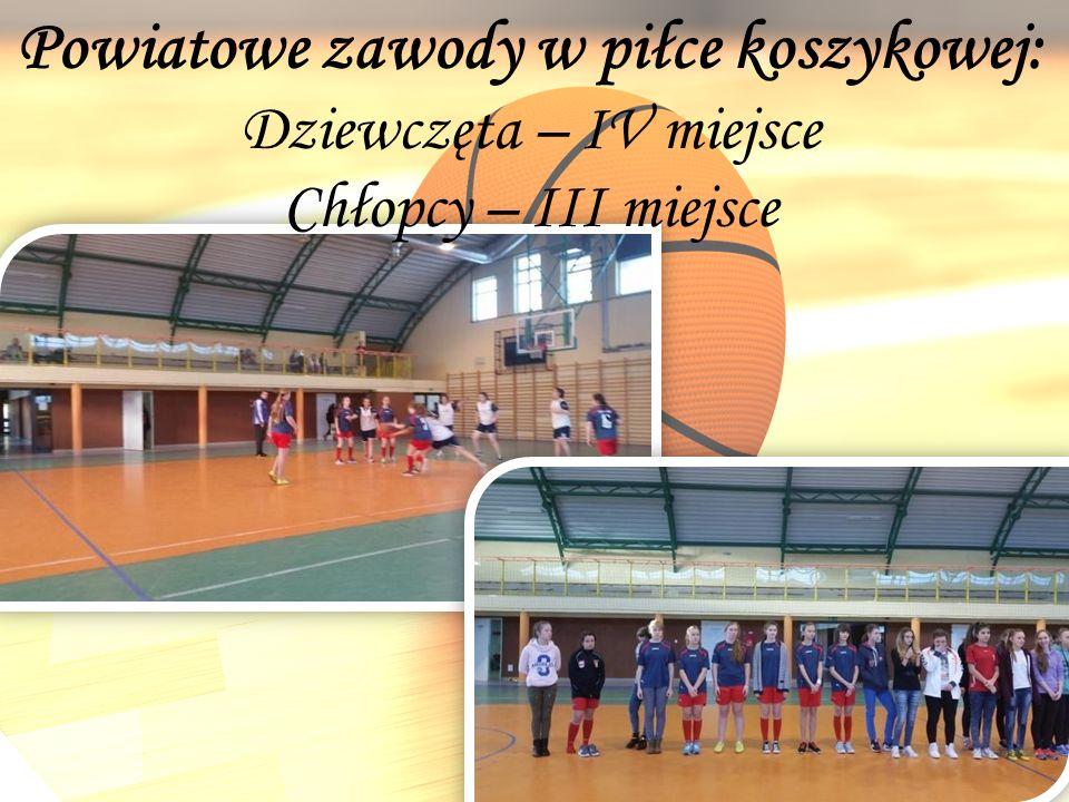 Powiatowe zawody w piłce koszykowej: Dziewczęta – IV miejsce Chłopcy – III miejsce
