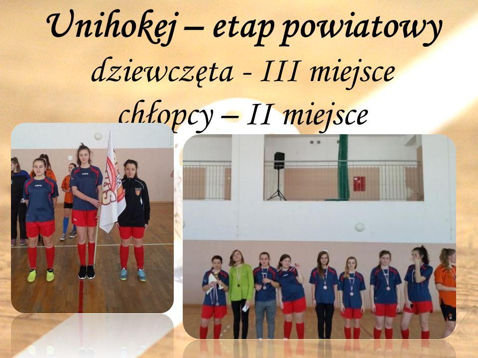 Unihokej – etap powiatowy dziewczęta - III miejsce chłopcy – II miejsce