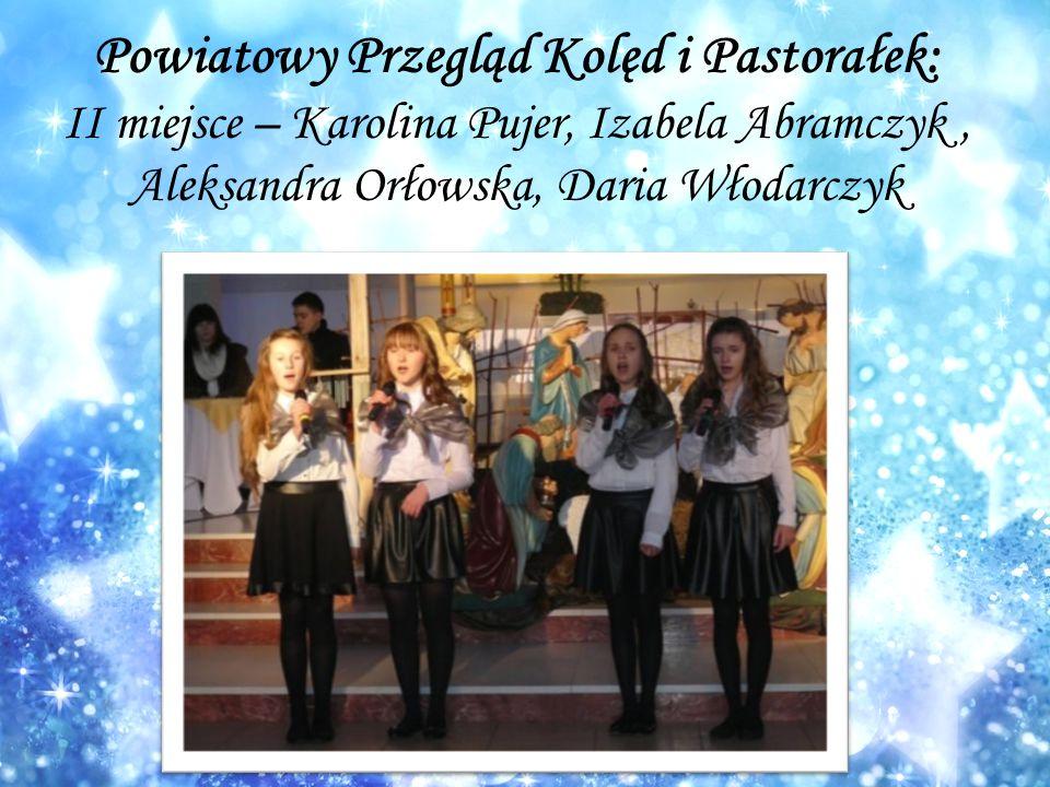 Powiatowy Przegląd Kolęd i Pastorałek: II miejsce – Karolina Pujer, Izabela Abramczyk, Aleksandra Orłowska, Daria Włodarczyk