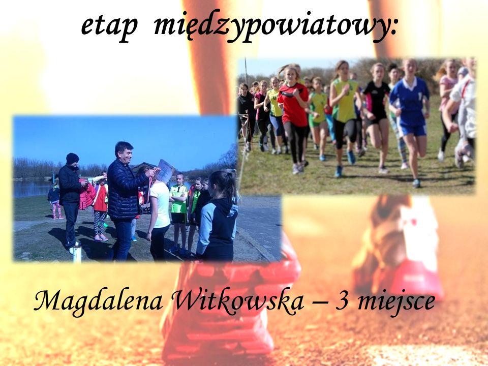 etap międzypowiatowy: Magdalena Witkowska – 3 miejsce
