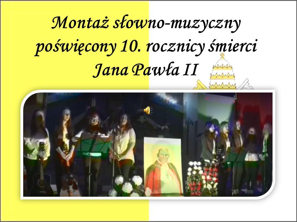 Montaż słowno-muzyczny poświęcony 10. rocznicy śmierci Jana Pawła II