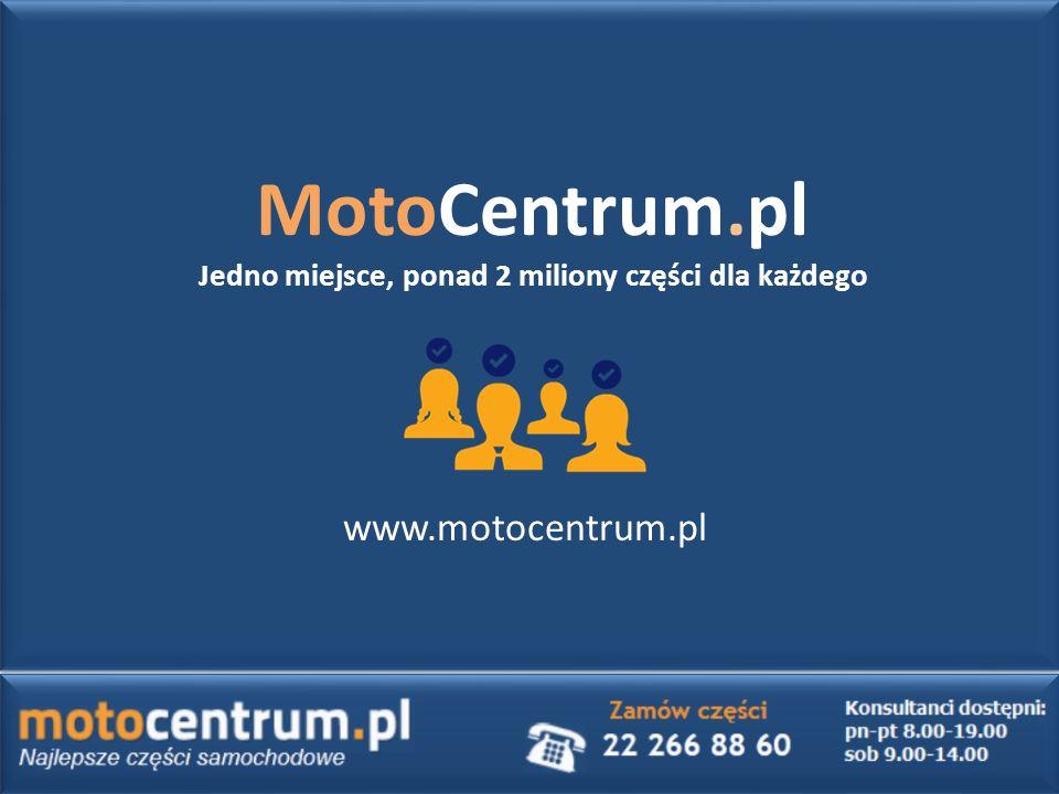 MotoCentrum.pl Jedno miejsce, ponad 2 miliony części dla każdego www.motocentrum.pl