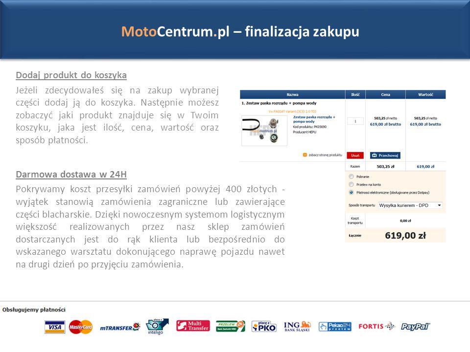 MotoCentrum.pl – finalizacja zakupu Dodaj produkt do koszyka Jeżeli zdecydowałeś się na zakup wybranej części dodaj ją do koszyka.
