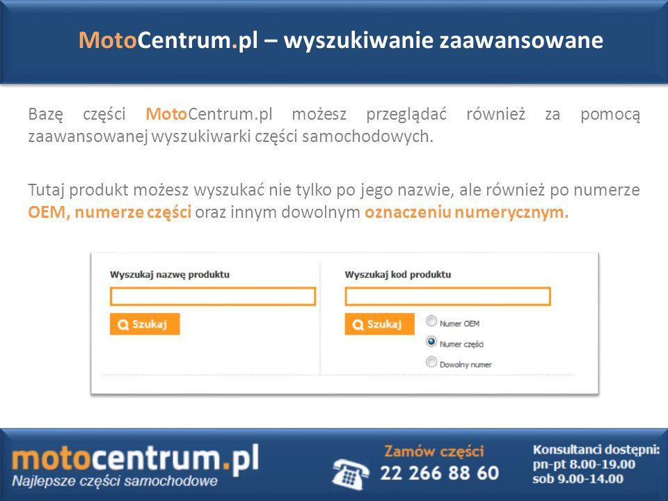 MotoCentrum.pl – wyszukiwanie zaawansowane Bazę części MotoCentrum.pl możesz przeglądać również za pomocą zaawansowanej wyszukiwarki części samochodowych.