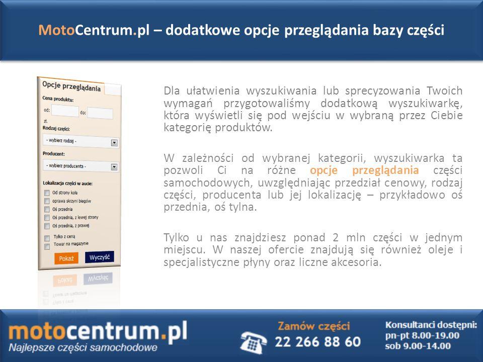 MotoCentrum.pl – dodatkowe opcje przeglądania bazy części Dla ułatwienia wyszukiwania lub sprecyzowania Twoich wymagań przygotowaliśmy dodatkową wyszukiwarkę, która wyświetli się pod wejściu w wybraną przez Ciebie kategorię produktów.