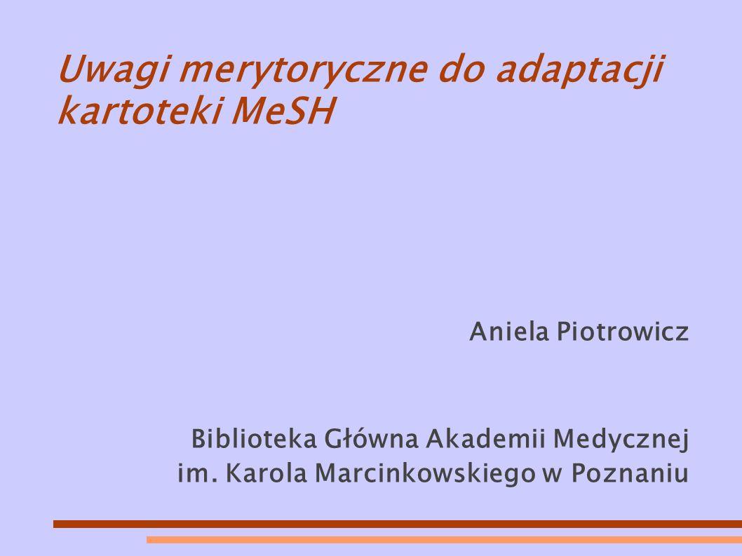 Uwagi merytoryczne do adaptacji kartoteki MeSH Aniela Piotrowicz Biblioteka Główna Akademii Medycznej im.