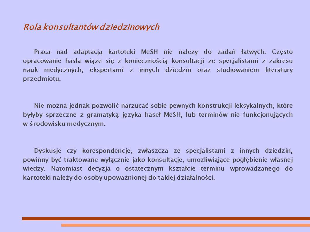 Rola konsultantów dziedzinowych Praca nad adaptacją kartoteki MeSH nie należy do zadań łatwych.